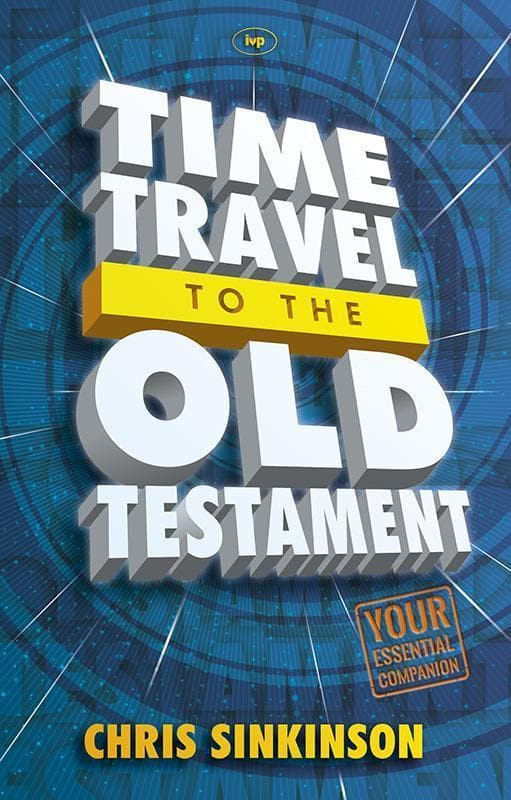 9781844749041-Time Travel to the Old Testament: Your Essential Companion-Sinkinson, Chris