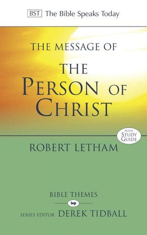 The Message of the Person of Christ by Letham, Robert (9781844749263) Reformers Bookshop
