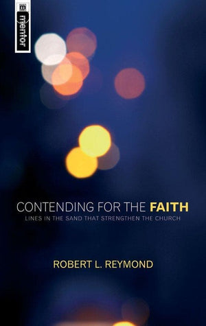 Contending for the Faith: Lines in the sand that strengthen the Church by Reymond, Robert L. (9781845500450) Reformers Bookshop