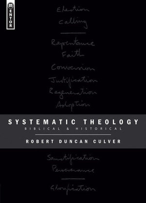 Systematic Theology: Biblical and Historical by Culver, Robert Duncan (9781845500498) Reformers Bookshop