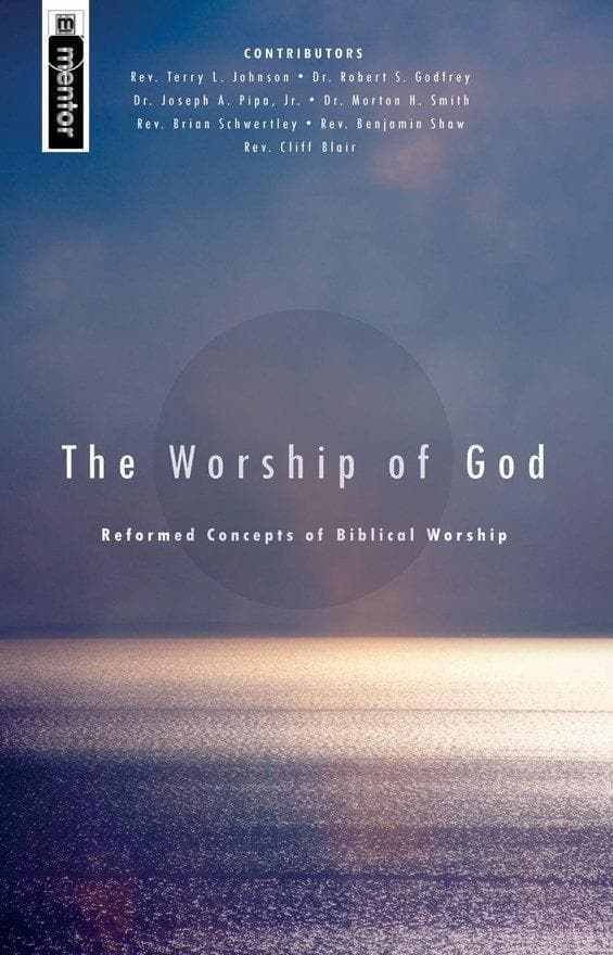 The Worship of God: Reformed Concepts of Biblical Worship