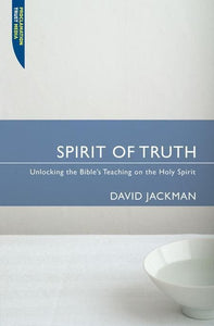 9781845500573-Spirit of Truth: Unlocking the Bible's Teaching on the Holy Spirit-Jackman, David