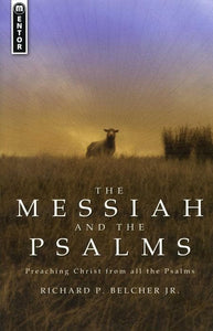 9781845500740-Messiah and the Psalms, The: Preaching Christ from all the Psalms-Belcher Jr., Richard P.