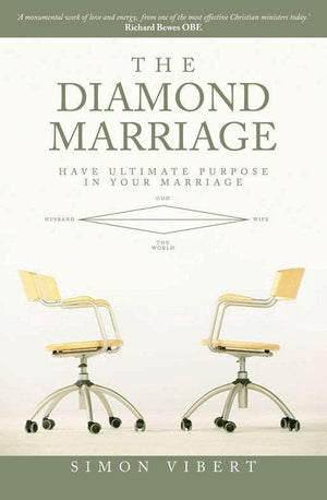 The Diamond Marriage: Have Ultimate purpose in your marriage by Vibert, Simon (9781845500764) Reformers Bookshop