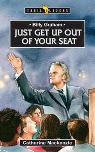 9781845500955-Trailblazers: Get Up Out of Your Seat: Billy Graham-Mackenzie, Catherine