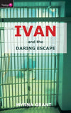 Ivan And the Daring Escape by Grant, Myrna (9781845501327) Reformers Bookshop