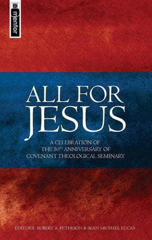 All for Jesus: Celebrating the 50th Anniversary of Covenant Theological Seminary by Peterson, Robert A & Lucas, Sean Michael (9781845501396) Reformers Bookshop