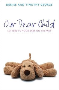 Our Dear Child: Letters to Your Baby on the Way