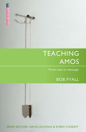 Teaching Amos: From text to message by Fyall, Bob (9781845501426) Reformers Bookshop