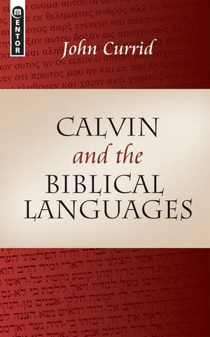 Calvin and the Biblical Languages by Currid, John (9781845502126) Reformers Bookshop