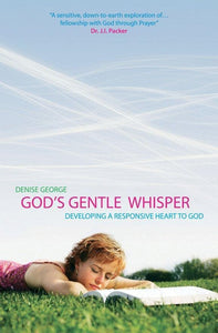 God's Gentle Whisper: Developing a Responsive Heart to God