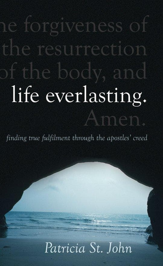 Life Everlasting: Finding True Fulfilment through the Apostles' Creed