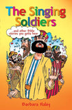 The Singing Soldiers: ...and other Bible Stories by Haley, Barbara (9781845502492) Reformers Bookshop