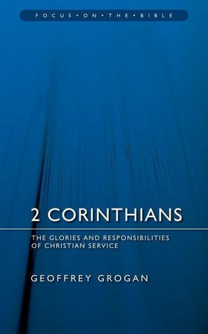 FOTB 2 Corinthians: The Glories and Responsibilities of Christian Service by Grogan, Geoffrey (9781845502522) Reformers Bookshop