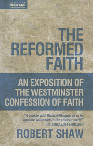 Reformed Faith An Exposition of the Westminster Confession of Faith