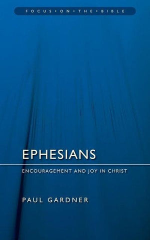 FOTB Ephesians: Encouragement and Joy in Christ by Gardner, Paul (9781845502645) Reformers Bookshop