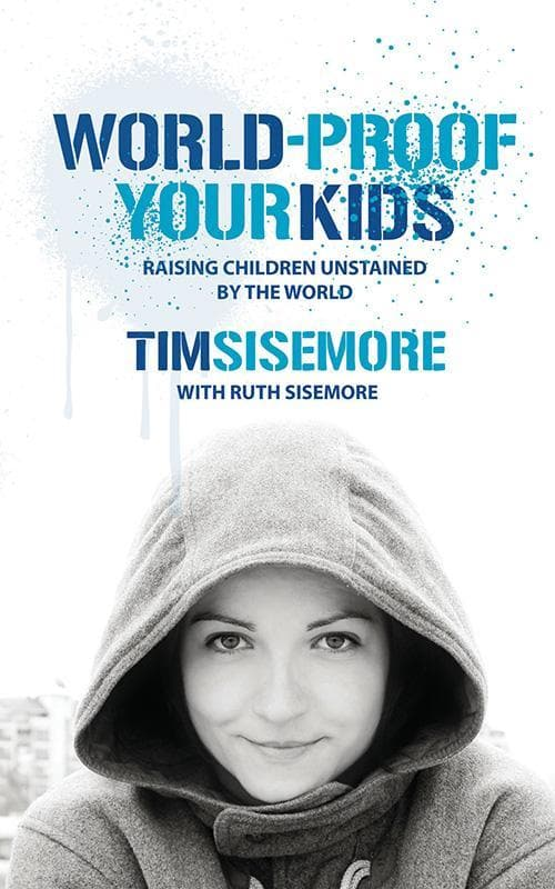 9781845502751-World-Proof Your Kids: Raising Children Unstained by the World-Sisemore, Timothy