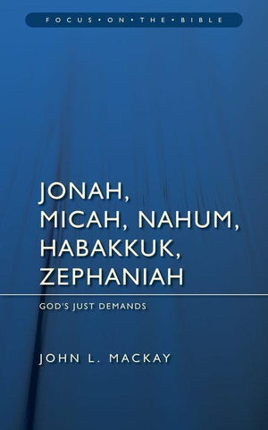 FOTB Jonah, Micah, Nahum, Habakkuk & Zephaniah: God's Just Demands by Mackay, John L. (9781845503451) Reformers Bookshop