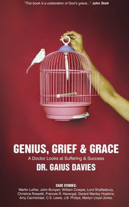 Genius, Grief & Grace: A Doctor Looks at Suffering & Success
