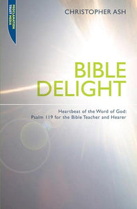 9781845503604-Bible Delight: Heartbeat of the Word of God (Psalm 119)-Ash, Christopher