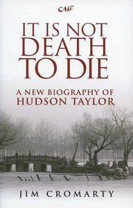 9781845503673-It Is Not Death to Die: Hudson Taylor-Cromarty, Jim