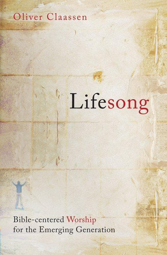 Lifesong: Bible centered worship for the Emerging Generation