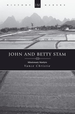 9781845503765-History Makers: John and Betty Stam missionary martyrs-Christie, Vance