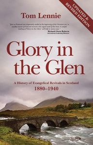 Glory in the Glen: A History of Evangelical Revivals in Scotland 1880 1940