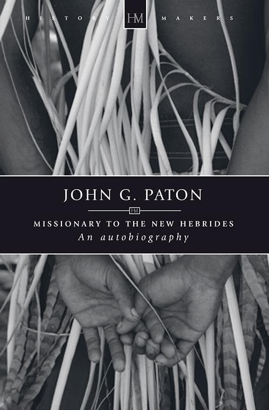 9781845504533-History Makers: John G Paton: Missionary to the New Hebrides-Paton, John G. and Paton, James