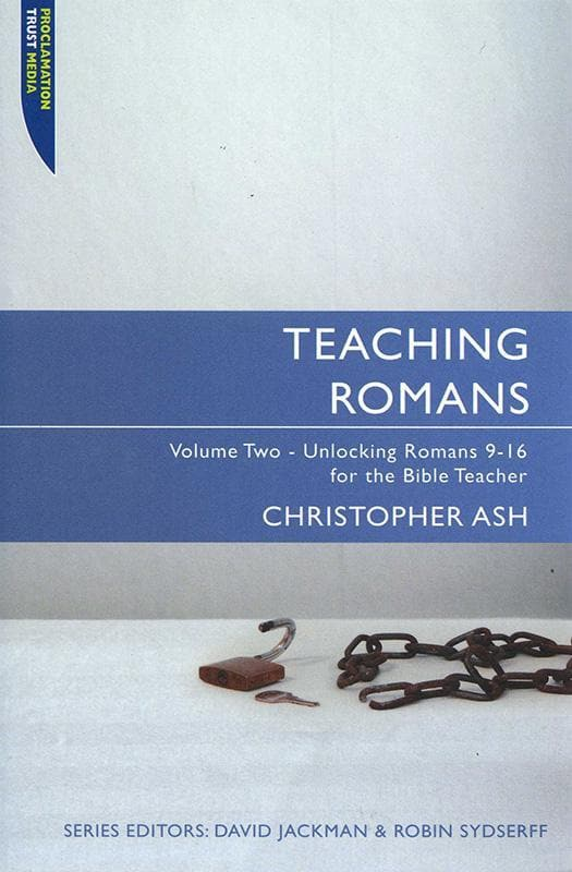 9781845504564-Teaching Romans Volume 2: Unlocking Romans 9-16 for the Bible Teacher-Ash, Christopher
