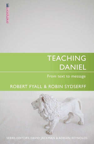 Teaching Daniel: From Text to Message by Sydserff, Robin & Fyall, Bob (9781845504571) Reformers Bookshop