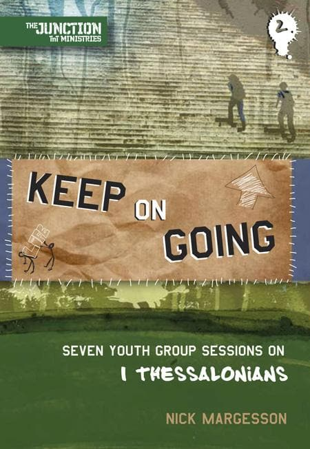 9781845504625-TNT Keep on Going: Seven Youth Group Sessions on 1 Thessalonians-Margesson, Nick