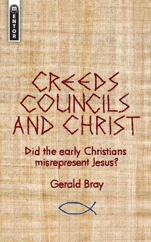Creeds, Councils and Christ: Did the early Christians misrepresent Jesus? by Bray, Gerald (9781845505134) Reformers Bookshop
