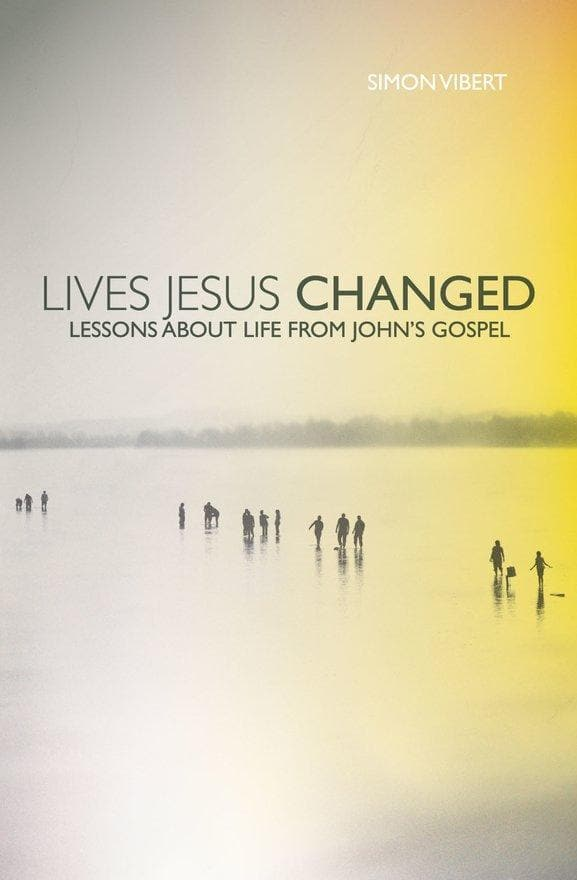 Lives Jesus Changed: Lessons about Life from John's Gospel