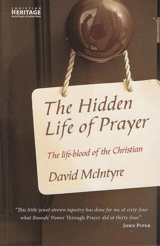 9781845505868-Hidden Life of Prayer, The: The Life-Blood of the Christian-McIntyre, David