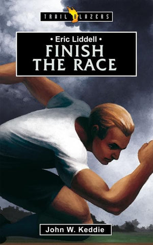 9781845505905-Trailblazers: Finish the Race: Eric Liddell-Keddie, John