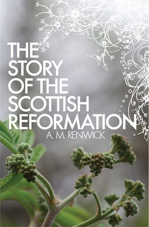 9781845505981-Story of the Scottish Reformation, The-Renwick, A.M.