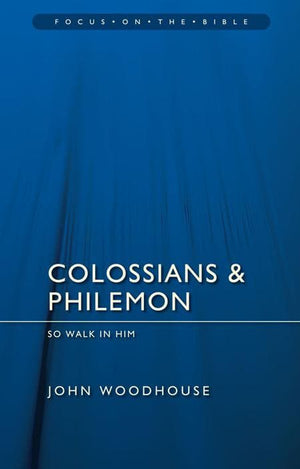 9781845506322-FOTB Colossians and Philemon: So Walk in Him-Woodhouse, John