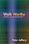 Walk Worthy: Guidelines for the Christian Faith by Jeffery, Peter (9781845506421) Reformers Bookshop