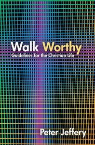 Walk Worthy: Guidelines for the Christian Faith