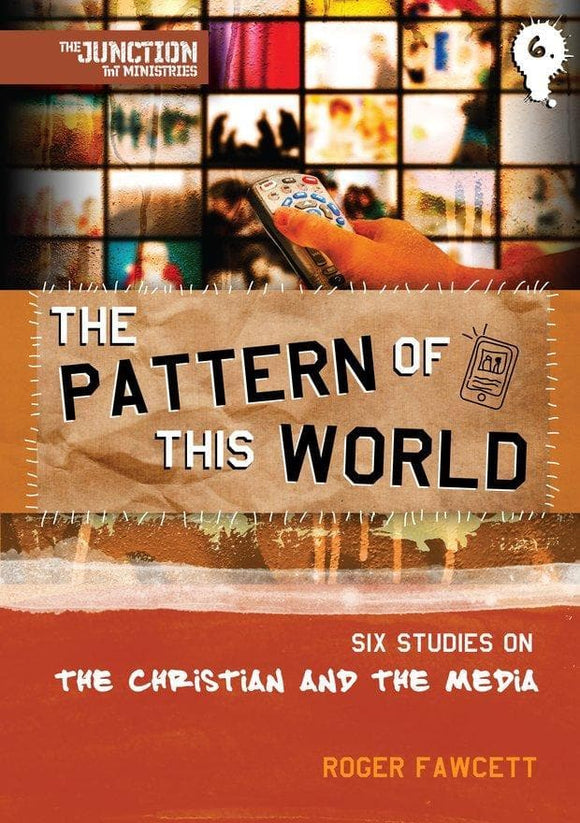 The Pattern of This World: Book 6: Six Youth Group Studies on the Christian and Media