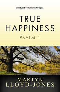 9781845506452-MLJ True Happiness: Psalm 1-Lloyd-Jones, Martyn