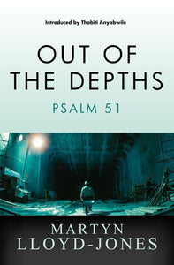 9781845506469-MLJ Out of the Depths: Psalm 51-Lloyd-Jones, Martyn