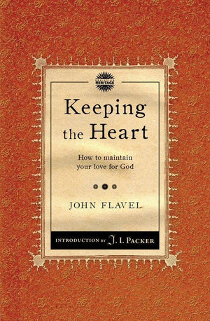 Keeping the Heart: How to maintain your love for God by Flavel, John (9781845506483) Reformers Bookshop