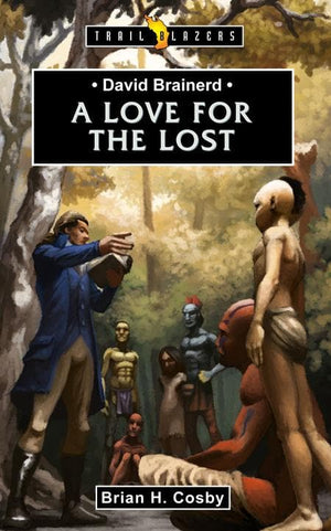 9781845506957-Trailblazers: Love for the Lost, A: David Brainerd-Cosby, Brian