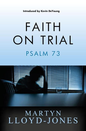 9781845506964-MLJ Faith on Trial: Psalm 73-Lloyd-Jones, Martyn