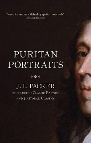 9781845507008-Puritan Portraits: J.I. Packer on Selected Classic Pastors and Pastoral Classics-Packer, J.I.