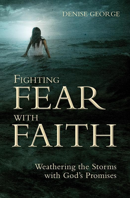 9781845507169-Fighting Fear with Faith: Weathering the Storms with God's Promises-George, Denise