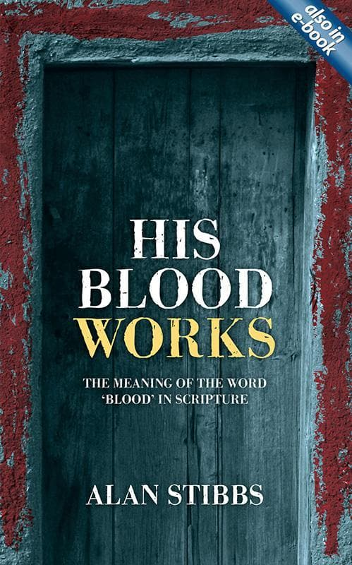 9781845507268-His Blood Works: The Meaning of the Word 'Blood' in Scripture-Stibbs, Alan M.
