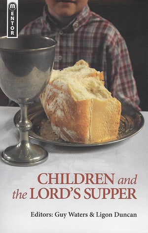 9781845507299-Children and the Lord's Supper-Waters, Guy Prentiss; Duncan, Ligon (Editors)